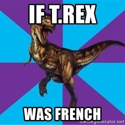 Dinosaur Director - IF T.REX WAS FRENCH