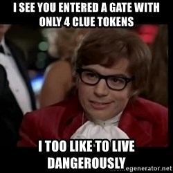 live dangerously austin - I see you entered a gate with only 4 clue tokens I too like to live dangerously