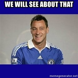 John Terry Chelsea - we will see about that