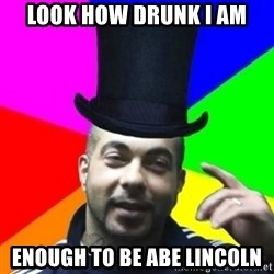 facebookazad - LOOK HOW DRUNK I AM ENOUGH TO BE ABE LINCOLN