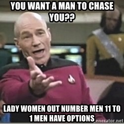 star trek wtf - You Want A Man to chase you?? Lady Women Out Number men 11 to 1 Men Have Options
