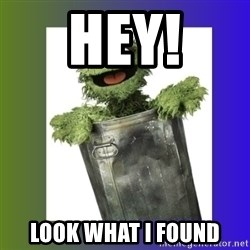 Oscar the Grouch - hey! look what i found