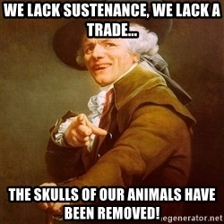 Joseph Ducreux - we lack sustenance, we lack a trade... the skulls of our animals have been removed!