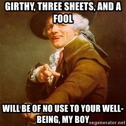 Joseph Ducreux - girthy, three sheets, and a fool will be of no use to your well-being, my boy