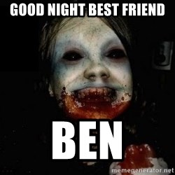 scary meme - good nIght best friend Ben