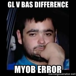 just waiting for a mate - GL v BAS difference myob error