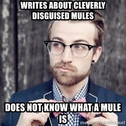Scumbag Analytic Philosopher - Writes about cleverly disguised mules Does not know what a Mule is