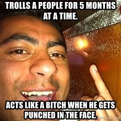 ANDY INFANTE  - TROLLS A PEOPLE FOR 5 MONTHS AT A TIME. ACTS LIKE A BITCH WHEN HE GETS PUNCHED IN THE FACE.