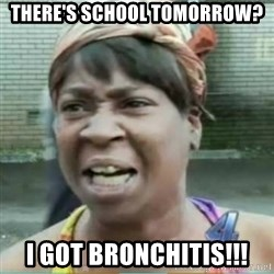Sweet Brown Meme - there's school tomorrow? i got bronchitis!!!