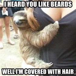Perverted Sloth - I heard you like beards Well I'm covered with hair