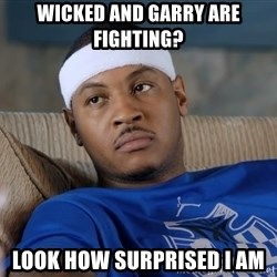 Carmelo Anthony surprised - wicked and garry are fighting? look how surprised i am