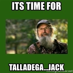 Si Robertson - Its time for  talladega...jack