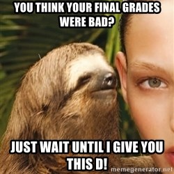 The Rape Sloth - You think your final grades were bad? Just wait until i give you this d!