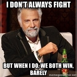 The Most Interesting Man In The World - i don't always fight but when i do, we both win, barely