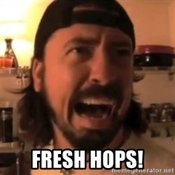 Dave Grohl -   fresh hops!