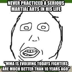 """harp darp - never practiced a serious martial arts in his life """"mma is evolving todays fighters are much better than 10 years ago"""""""