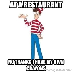Where's Waldo - AT A RESTAURANT  NO THANKS I HAVE MY OWN CRAYONS