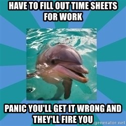 Dyscalculic Dolphin - Have to fill out time sheets for work Panic you'll get it wrong and they'll fire you