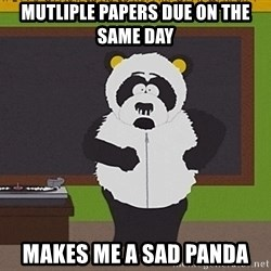 Sexual Harassment Panda  - Mutliple Papers Due on the same day makes me a sad panda