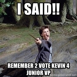 Pissed off Harry - i said!! remember 2 vote kevin 4 junior vp