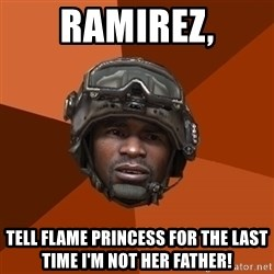 Ramirez do something - Ramirez, Tell Flame Princess for the last time I'm not her father!