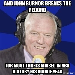 Optimistic Eddie Gray  - AND JOHN BURNOR BREAKS THE RECORD FOR MOST THREES MISSED IN NBA HISTORY HIS ROOKIE YEAR