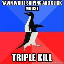 Socially Awkward to Awesome Penguin - Yawn while sniping and click mouse triple kill