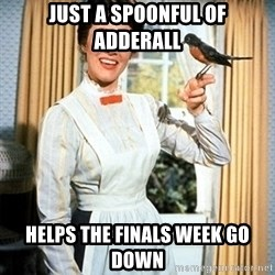Mary Poppins - Just a spoonful of adderall helps the finals week go down