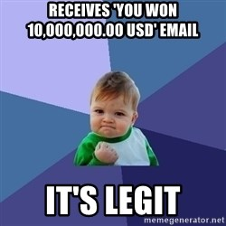 Success Kid - Receives 'you won 10,000,000.00 USD' email it's legit