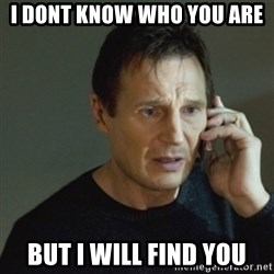 taken meme - i dont know who you are but i will find you