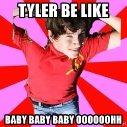 Model Immortal - TYLER BE LIKE  BABY BABY BABY OOOOOOHH