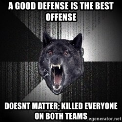 Insanity Wolf - a Good defense is the best offense doesnt matter; killed everyone on both teams