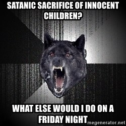 Insanity Wolf - satanic sacrifice of innocent children? what else would i do on a friday night