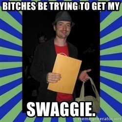 Swag fag chad costen - BITCHES BE TRYING TO GET MY SWAGGIE.