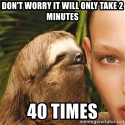 The Rape Sloth - Don't worry it will only take 2 minutes 40 times