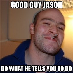 Good Guy Greg - Good Guy jason Do what he tells you to do