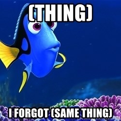 Forgetful Dori - (THING) I FORGOT (SAME THING)