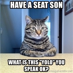 """Chris Hansen Cat - HAVE A SEAT SON WHAT IS THIS """"YOLO"""" YOU SPEAK OK?"""