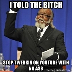Rent Is Too Damn High - i told the bitch stop twerkin on youtube with no ass
