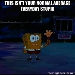 Speculatively Terrified Spongebob - This isn't your normal average everyday stuPid