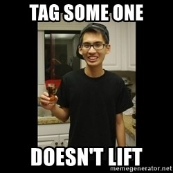 skinny kid - tag some one doesn't lift