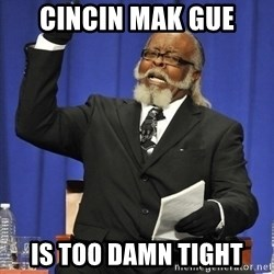 Rent Is Too Damn High - CINCIN MAK GUE IS too damn tight