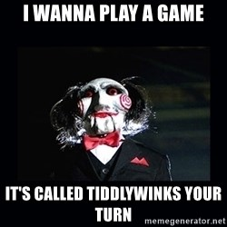 saw jigsaw meme - i wanna play a game It's called tiddlywinks your turn