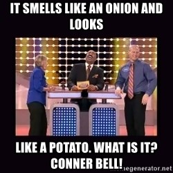 FamilyFeud - it smells like an onion and looks Like a potato. what is it? Conner Bell!