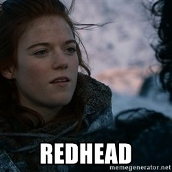 Ygritte knows more than you -  Redhead