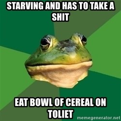 Foul Bachelor Frog - starving and has to take a shit eat bowl of cereal on toliet