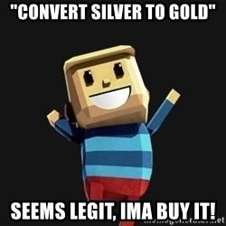 "Happy Tourist - ""cONVERT SILVER TO GOLD"" sEEMS LEGIT, IMA BUY IT!"