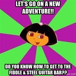 Dora the Explorer  - Let's go on a new adventure!! do you know how to get to the fiddle & steel guitar bar??
