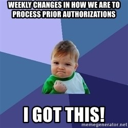 Success Kid - weekly changes in how we are to process prior authorizations i got this!