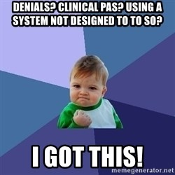 Success Kid - denials? clinical pas? using a system not designed to to so? i got this!